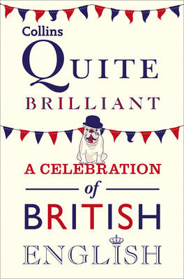 Collins Quite Brilliant: A Celebration of British English (Paperback)