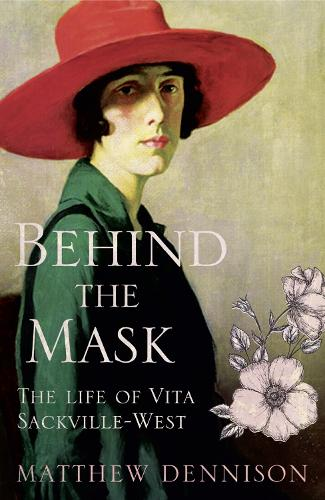 Behind the Mask: The Life of Vita Sackville-West (Hardback)
