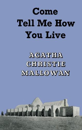 Come, Tell Me How You Live: An Archaeological Memoir (Hardback)
