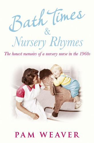 Bath Times and Nursery Rhymes: The Memoirs of a Nursery Nurse in the 1960s (Paperback)