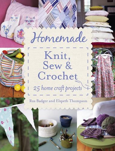 Homemade Knit, Sew & Crochet: 25 Home Craft Projects (Paperback)