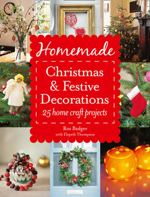 Homemade Christmas & Festive Decorations: 25 Home Craft Projects (Paperback)