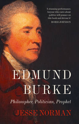Edmund Burke: Philosopher, Politician, Prophet (Hardback)