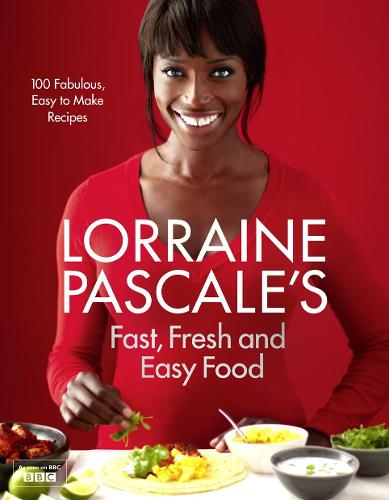 Lorraine Pascale's Fast, Fresh and Easy Food (Hardback)