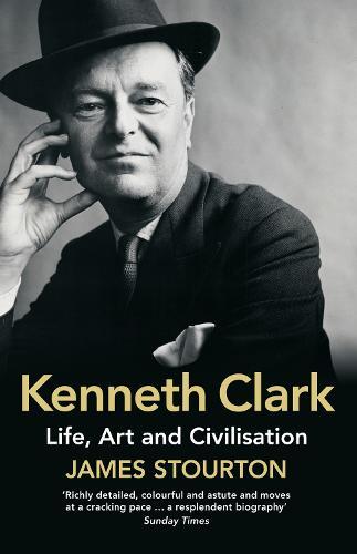 Kenneth Clark: Life, Art and Civilisation (Paperback)