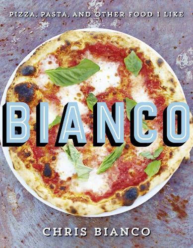 Bianco: Pizza, Pasta and Other Food I Like (Hardback)