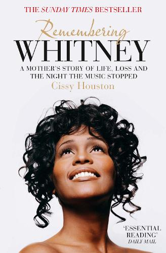 Remembering Whitney: A Mother's Story of Life, Loss and the Night the Music Stopped (Paperback)