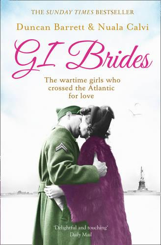 GI Brides: The Wartime Girls Who Crossed the Atlantic for Love (Paperback)