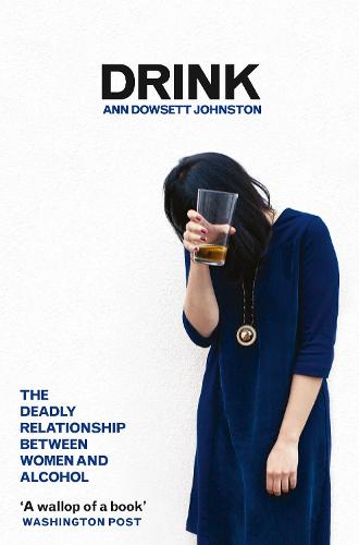 Drink: The Deadly Relationship Between Women and Alcohol (Paperback)