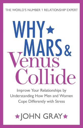 Why Mars and Venus Collide: Improve Your Relationships by Understanding How Men and Women Cope Differently with Stress (Paperback)