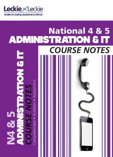 National 4/5 Administration and IT Course Notes - Course Notes for SQA Exams (Paperback)