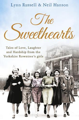 The Sweethearts: Tales of Love, Laughter and Hardship from the Yorkshire Rowntree's Girls (Paperback)