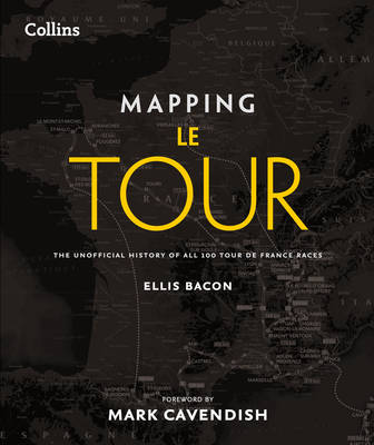 Mapping Le Tour de France: 100 Tour de France Race Route Maps, with Photographs (Hardback)