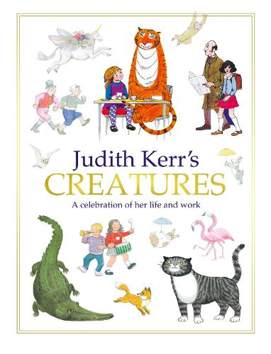 Judith Kerr's Creatures: A Celebration of the Life and Work of Judith Kerr (Hardback)