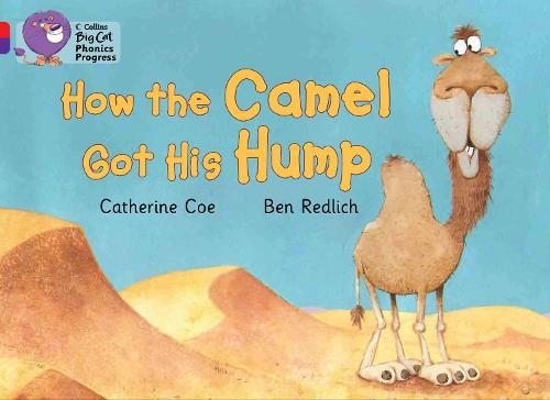 How the Camel Got His Hump: Band 02a Red A/Band 08 Purple - Collins Big Cat Phonics Progress (Paperback)