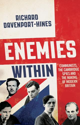 Enemies Within: Communists, the Cambridge Spies and the Making of Modern Britain (Hardback)
