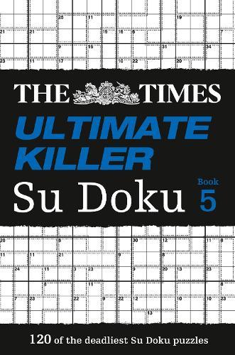 The Times Ultimate Killer Su Doku Book 5: 120 of the Deadliest Su Doku Puzzles (Paperback)