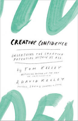 Creative Confidence: Unleashing the Creative Potential within Us All (Paperback)