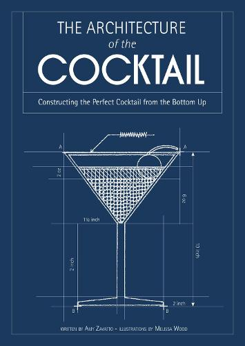 The Architecture of the Cocktail: Constructing the Perfect Cocktail from the Bottom Up (Hardback)
