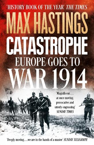 Catastrophe: Europe Goes to War 1914 (Paperback)