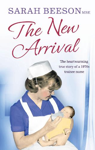 The New Arrival: The Heartwarming True Story of a 1970s Trainee Nurse (Paperback)