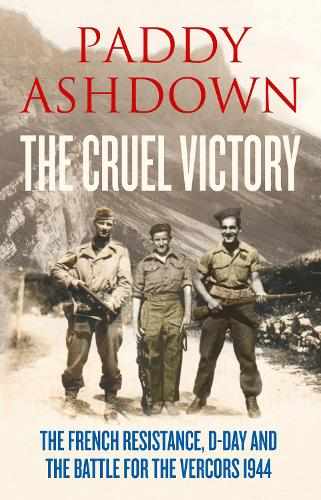 The Cruel Victory: The French Resistance, D-Day and the Battle for the Vercors 1944 (Hardback)