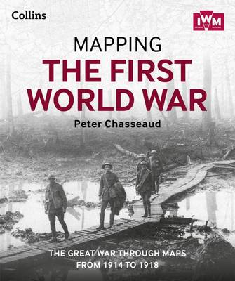 Mapping the First World War: The Great War Through Maps from 1914-1918 (Hardback)