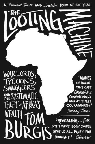 The Looting Machine: Warlords, Tycoons, Smugglers and the Systematic Theft of Africa's Wealth (Paperback)