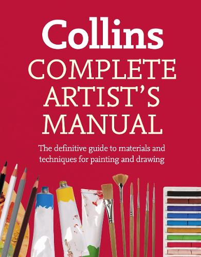 Complete Artist's Manual: The Definitive Guide to Materials and Techniques for Painting and Drawing (Paperback)