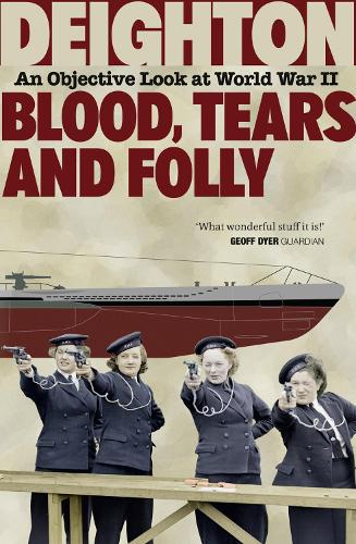 Blood, Tears and Folly: An Objective Look at World War II (Paperback)