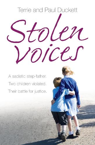 Stolen Voices: A Sadistic Step-Father. Two Children Violated. Their Battle for Justice. (Paperback)