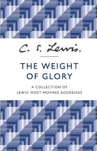 The Weight of Glory: A Collection of Lewis' Most Moving Addresses (Paperback)