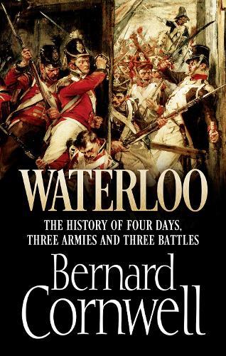 Waterloo: The History of Four Days, Three Armies and Three Battles (Hardback)