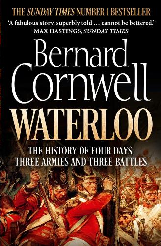 Waterloo: The History of Four Days, Three Armies and Three Battles (Paperback)