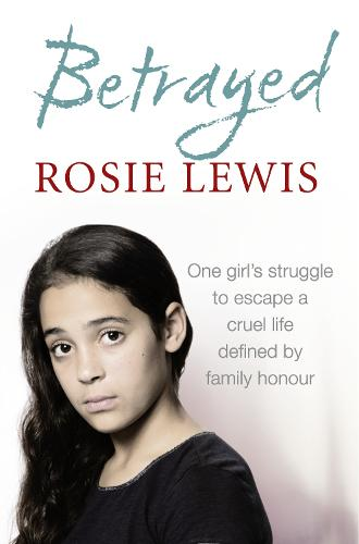 Betrayed: The Heartbreaking True Story of a Struggle to Escape a Cruel Life Defined by Family Honour (Paperback)