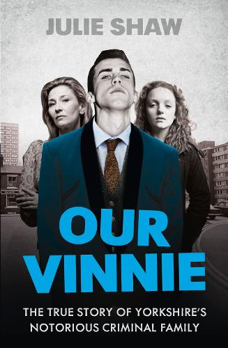 Our Vinnie: The True Story of Yorkshire's Notorious Criminal Family (Paperback)