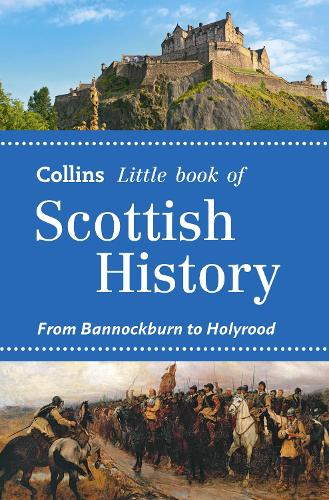Scottish History: From Bannockburn to Holyrood - Collins Little Books (Paperback)