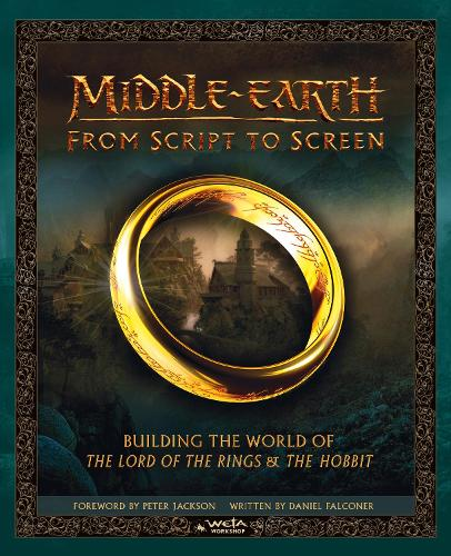 Middle-earth: From Script to Screen: Building the World of the Lord of the Rings and the Hobbit (Hardback)