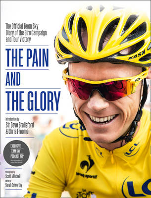 The Pain and the Glory: The Official Team Sky Diary of the Giro Campaign and Tour Victory (Hardback)