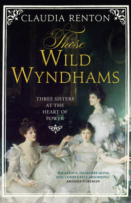Those Wild Wyndhams: Three Sisters at the Heart of Power (Hardback)
