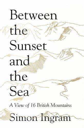 Between the Sunset and the Sea: A View of 16 British Mountains (Hardback)