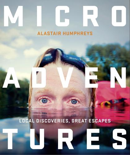 Microadventures: Local Discoveries for Great Escapes (Paperback)