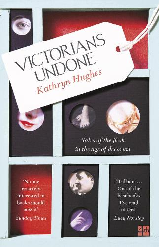 Victorians Undone: Tales of the Flesh in the Age of Decorum (Paperback)