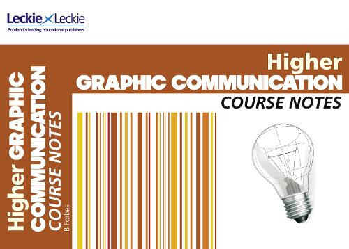 Higher Graphic Communication Course Notes: For Curriculum for Excellence Sqa Exams - Course Notes for SQA Exams (Paperback)