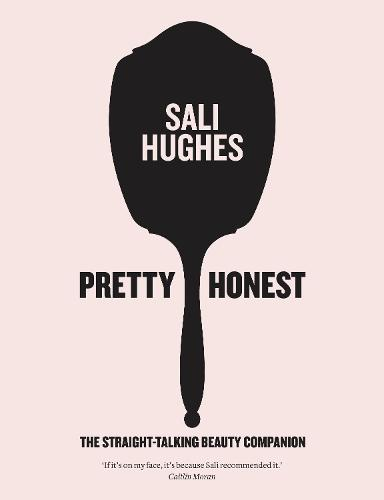 Pretty Honest: The Straight-Talking Beauty Companion (Hardback)