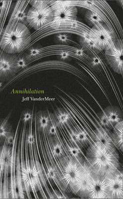 Annihilation: The Thrilling Book Behind the Most Anticipated Film of 2018 (Hardback)