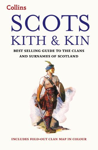 Scots Kith and Kin: Bestselling Guide to the Clans and Surnames of Scotland - Collins Scottish Collection (Paperback)