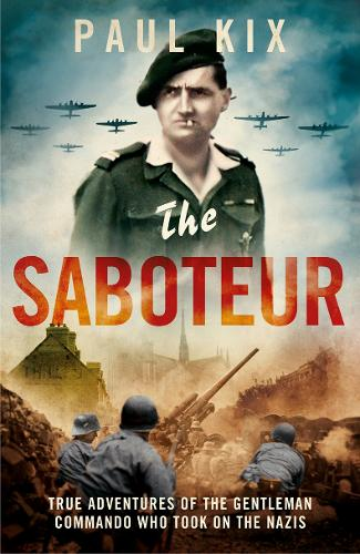 The Saboteur: True Adventures of the Gentleman Commando Who Took on the Nazis (Hardback)
