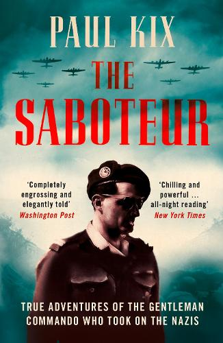 The Saboteur: True Adventures of the Gentleman Commando Who Took on the Nazis (Paperback)