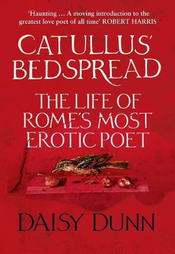 Catullus' Bedspread: The Life of Rome's Most Erotic Poet (Hardback)